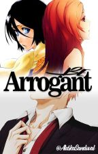 Be arrogant. ICHIRUKI //Adaptación\\ by AlaskaSandoval