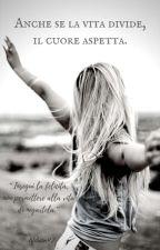 Anche se la vita divide, il cuore aspetta. by lifeburn92YR