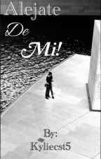 Aléjate De Mi! by Kyliecst5