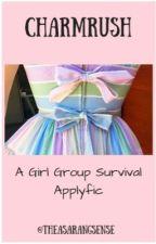 Charmrush: Girl Group Survival Applyfic by cdong11022