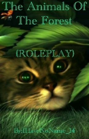 The Animals Of The Forest (ROLEPLAY) by xGarnet_RULZx