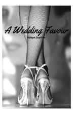 A Wedding Favour [Completed] by RobynJustine
