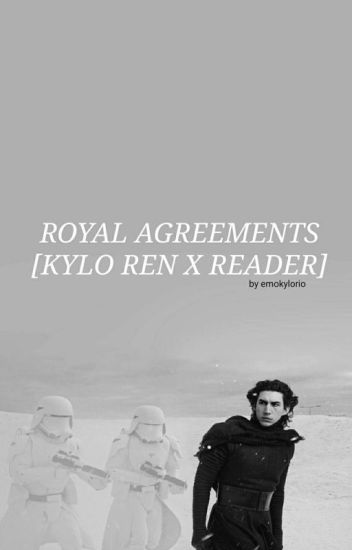 Royal Agreements [Kylo Ren x Reader]