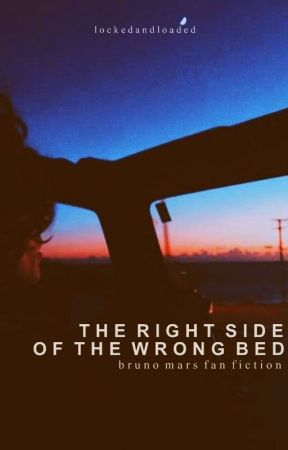 The Right Side of the Wrong Bed || Bruno Mars by lockedandloaded