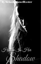 Hidden In Her Shadow- A Selection Fan Fiction (DISCONTINUED) by Melanie_HowellLester