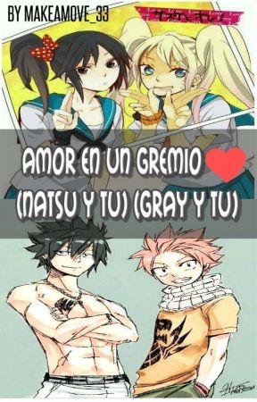 Amor en un gremio (natsu y tu) (gray y tu) by makeamove_33
