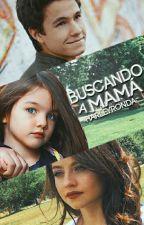 Buscando A Mamá  {BAM1} by -HarleyRonda