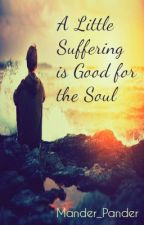 A Little Suffering is Good for the Soul by Mander_Pander