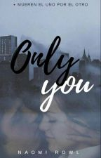 Only You  by NaomiRowl