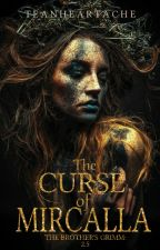 The Curse of Mircalla (The Brother's Grimm, #2.5) by TeaNHeartache