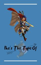 | Ike's The Type Of | Fire Emblem | by -KennyLovers