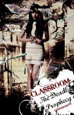 CLASSROOM: The Deadly Prophecy by LulukoLamperouge179