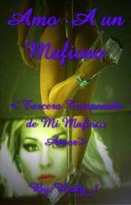Amo a un Mafioso < tercera temporada de mi Mi Mafioso Amor > by Natty_1