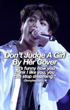 •Don't Judge A Girl By Her Cover •|| {J.J.K} {Re-editing} {Completed} by ohmyhearteuu