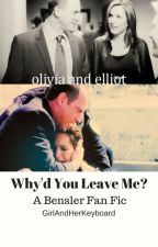 Why'd You Leave Me?[ A Bensler FanFic] by GirlandHerKeyboard