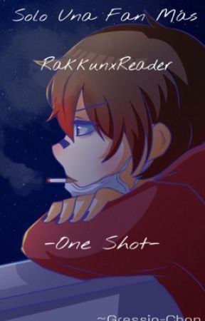 Solo una fan más (RakkunXReader) -One Shot- by GressiaKristy2002