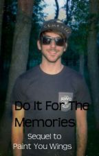 Do It For The Memories (All Time Low) {Sequel to Paint You Wings} by smilingateverythingx