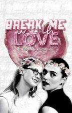 Break Me with Love (Supercorp)  by AbigailSardothien