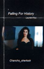 Falling For History Lauren/you by chancho_sherlock