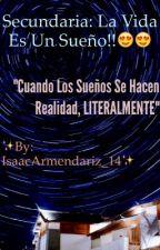 Secundaria: La Vida Es Un Sueño!!😍😍 by IsaacArmendariz_14
