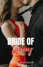 Bride To Enemy(Sedang Revisi Perubahan Alur) by jinggamatahari26