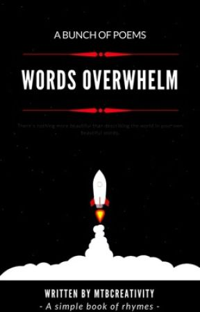 Words Overwhelm (POETRY)  by Mtbcreativity