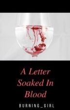A Letter Soaked In Blood  by Burning_Girl