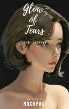 Glow of Tears [✔️] by nochpvc