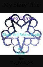 Sex slave (Black Veil Brides fanfic) by The_Feels_XX