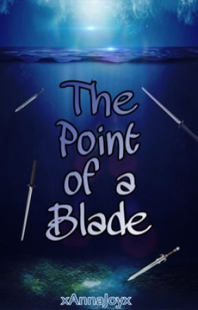 The Point of a Blade by xAnnaJoyx