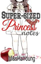 Super-sized Princess' Notes [ Love. Fate. Destiny. ] by MissHaYoung