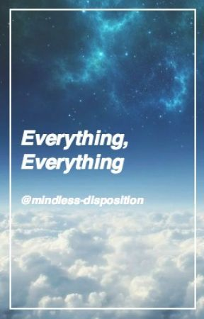 Everything, Everything (Camren) by mindless-disposition