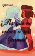 ¿Por que no volver a ser Garnet? [Terminada] by Garnet_love