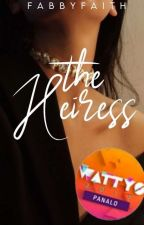 The Heiress (WATTYS 2017 PANALO) by heyyfabss