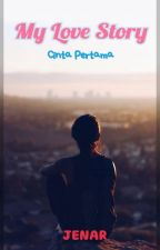 My Love Story : Cinta Pertama by Jenar16