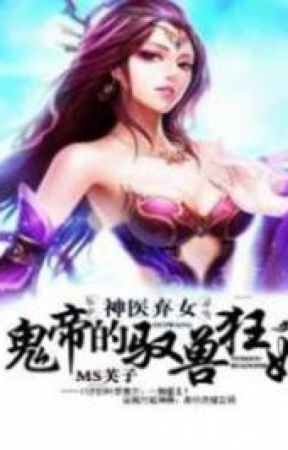 Miracle Doctor, Abandoned Daughter: The Sly Emperor's Wild Beast-Tamer Empress by mydarkstudent
