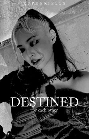 DESTINED by Eupherielle