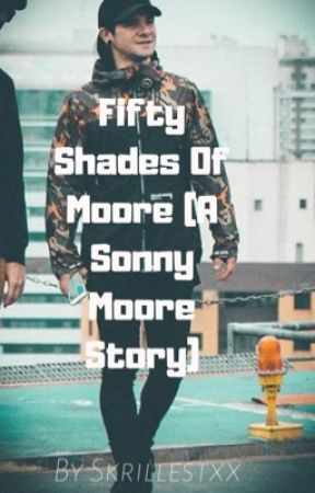 Fifty Shades of Moore (Skrillex xxx fanfic) by skrillmazing