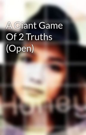 A Giant Game Of 2 Truths (Open) by GirlMeets-Freeform