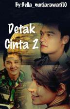Detak Cinta 2 by Bella_mutiarawati10