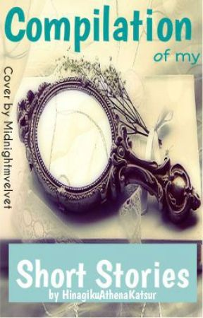 My Short Stories (Various competition entries) by HinagikuAthenaKatsur