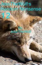 JessTheWolf's Random Nonsense 12 (Completed) by JessTheWolf