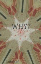 WHY? by LuluNaf