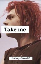 Take Me [tome 2 de Promise Me] by Galaxy-Guns02