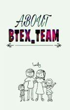 > About BTEX TEAM < by BTEX_TEAM