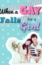 When a Gay Falls for a Girl by MissUnpredictable_