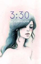 3:30 (COMPLETED) by layedinpinked