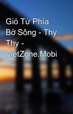 Gió Từ Phía Bờ Sông - Thy Thy - VietZone.Mobi