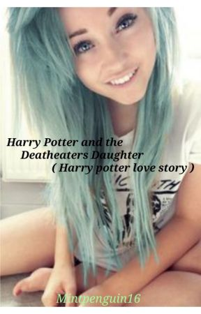 Harry potter and the deatheaters daughter (Harry potter love story) by mintpenguin16