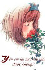 (FULL) Yêu em lại một lần nữa được không? by AnHyluhan